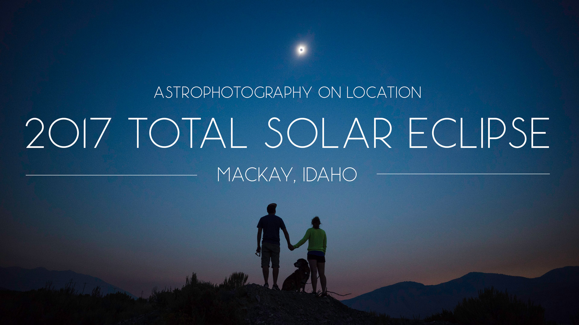 Astrophotography On Location: 2017 Total Solar Eclipse - Mackay, Idaho