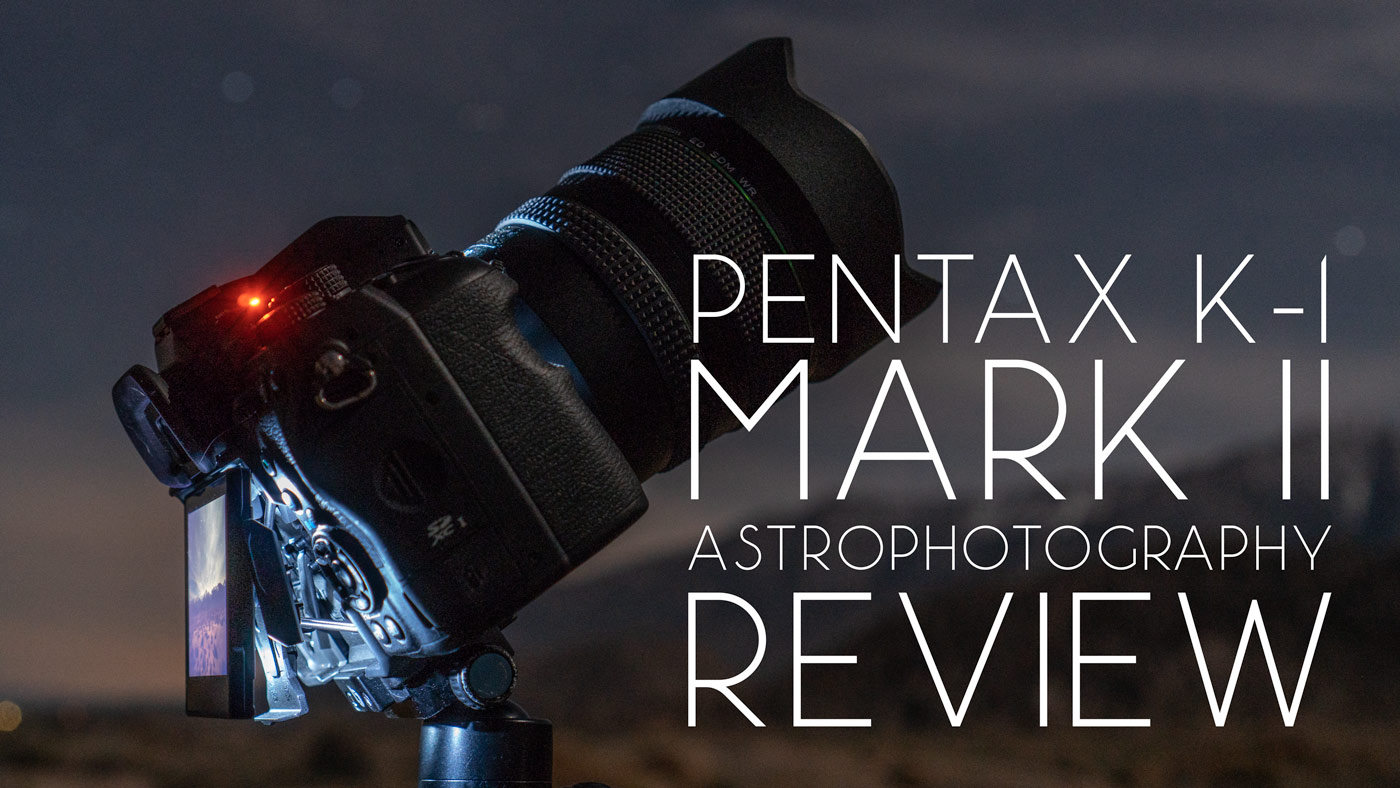 Pentax K-1 Mark II Astrophotography Review
