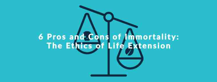 pros and cons of immortality: the ethics of life extension