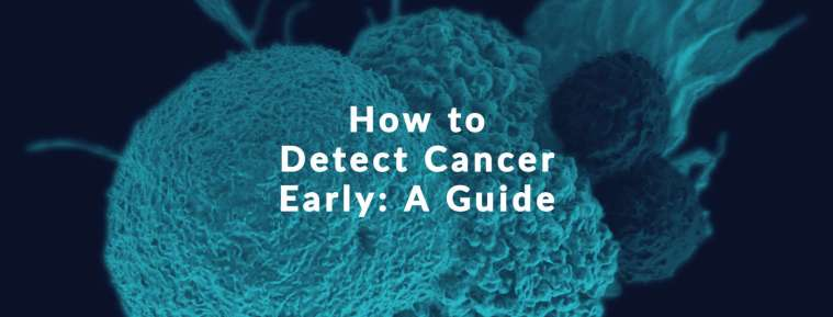 how to detect cancer early: a guide