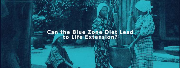 Can the Blue Zone Diet Lead to Life Extension?