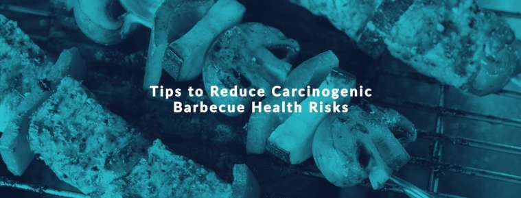 Tips to Reduce Carcinogenic Barbecue Health Risks