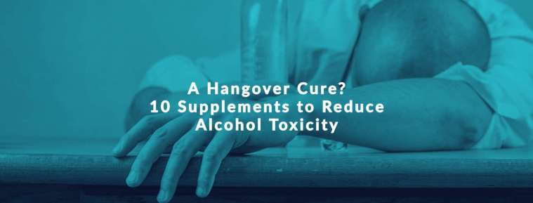 hangover cure supplements to reduce alcohol toxicity