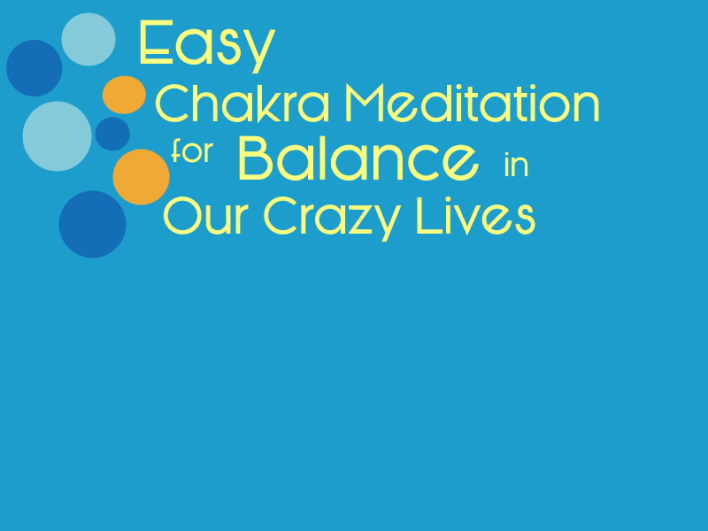 Chakra Meditation to Balance Our Crazy Lives – Look Feel Do