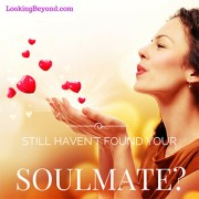 Still Haven't Found Your Soulmate. Let Looking Beyond Master Psychics help. Call 1-800-500-4155 now!