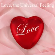Love, the Universal Feeling - Blog post by Looking Beyond Master Psychic Readers. Call 1-800-500-4155 now!