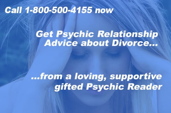 Call 1-800-500-4155 now to get Psychic Relationship Advice about Divorce from a loving, supportive gifted Psychic Reader.