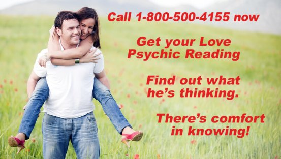 Call 1-800-500-4155 now. Get your Love Psychic Reading and Find out what he's thinking. There's comfort in knowing!