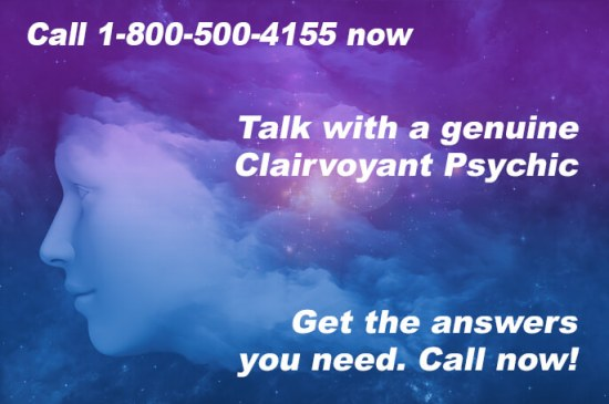 Call 1-800-500-4155 now and talk with a genuine Clairvoyant Psychic. Get the answers you need. Call now!