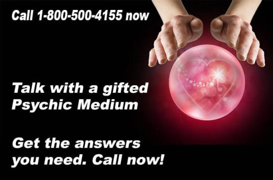 Call 1-800-500-4155 now and talk with a gifted Psychic Medium. Get the answers you need. Call now!
