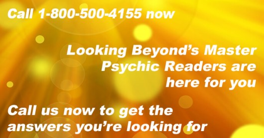 Call 1-800-500-4155 now. Looking Beyond's Master Psychic Readers are here for you. Call us now to get the answers you are looking for.