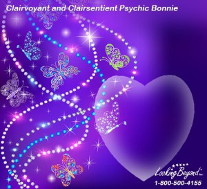 Clairvoyant Psychic Bonnie has over 25 years of professional psychic reading experience. Bonnie is a Clairsentient, Clairvoyant, Empath, Intuitive, Medium, Pet Psychic. She specializes in Dream Interpretation, Emotional well-Being, Lost Objects, Past Life Interpretation, Pets, Spiritual Growth, Loss / Grieving, Path finding, Career & Finance, Family / Friends Issues, Love / sex / Relationships, Life Coaching, Life Destiny. Bonnie uses tools such as Astrology, Numerology. Call Looking Beyond Master Psychic Readers 1-800-500-4155 now!