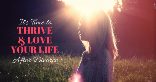 8 Key Steps to Thrive and Create a Life You Love After Divorce