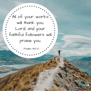 All of your works will thank you, Lord, and your faithful followers will praise you.