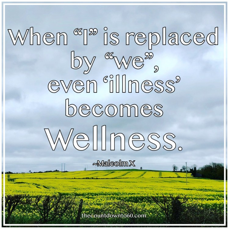 """When """"I"""" is replaced by """"we"""" even 'illness' becomes wellness. ~ Malcolm X"""