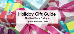 Holiday Gift Guide: Shop The Best Black Friday + Cyber Monday Sales All in One Place