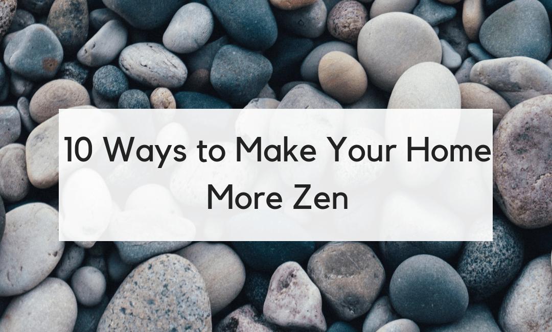 10 Ways to Zen Your Home