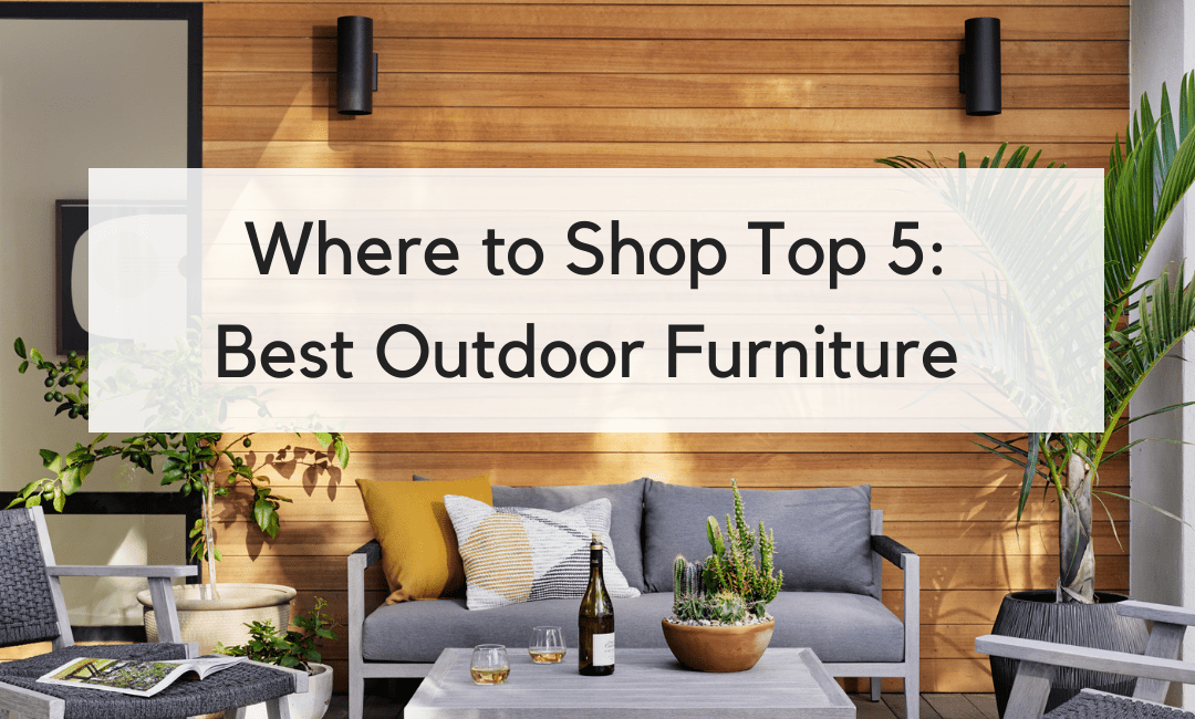 Top 5 Places to Shop The Best Outdoor Furniture