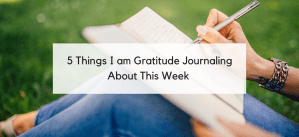 5 Things Going in My Gratitude Journal & Why You Need to Start Gratitude Journaling