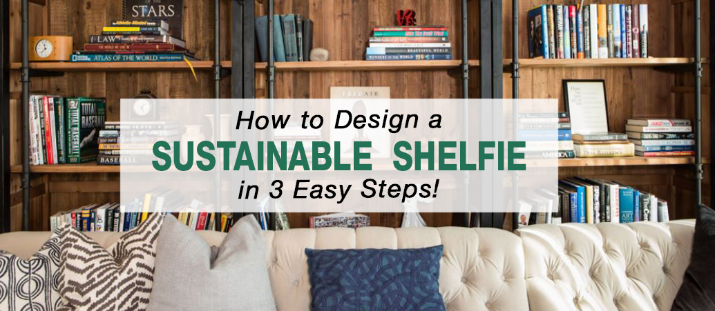 How to Design a Sustainable Shelfie in 3 Steps