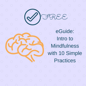Free eGuide: Intro to Mindfulness with 10 Simple Practices