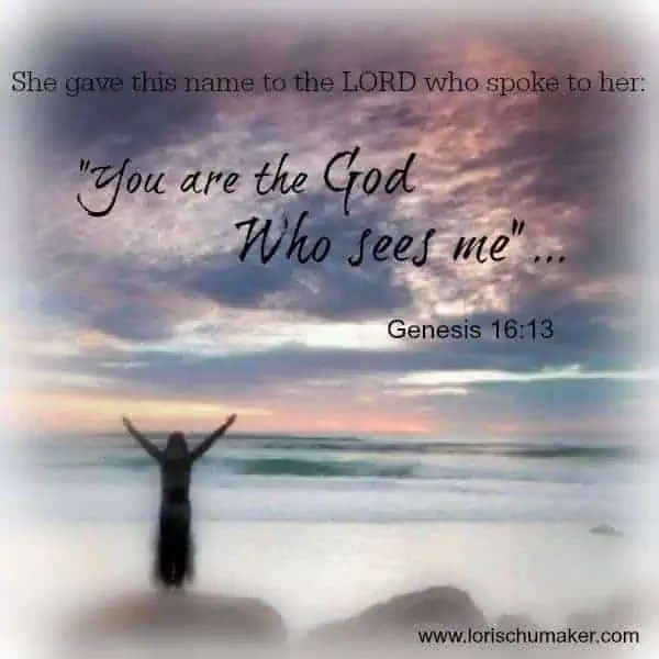 For When You Are Feeling Invisible Genesis 16-13 - Lori Schumaker