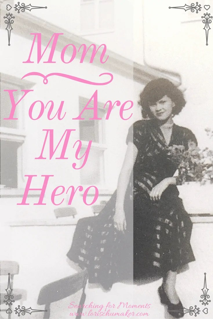 Mom You Are My Hero - Mother's Day - Lori Schumaker