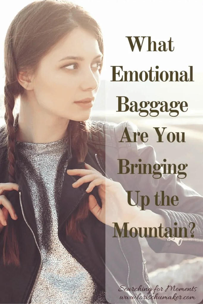 What Emotional Baggage Are You Bringing Up the Mountain? - Trying to conquer the mountains in your life with the weight of extra baggage on your shoulders is exhausting...