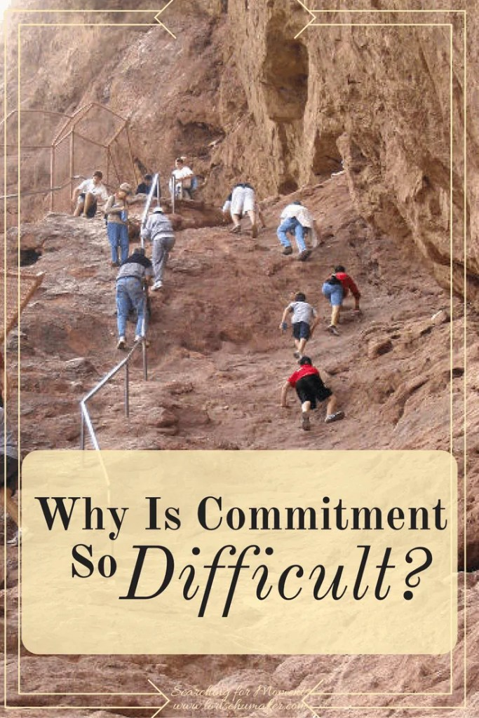 When we start out on the trek, commitment can seem exciting! Exhilarating even! But soon the hard work kicks in. Then what? Why Is Commitment So Difficult? Lori Schumaker