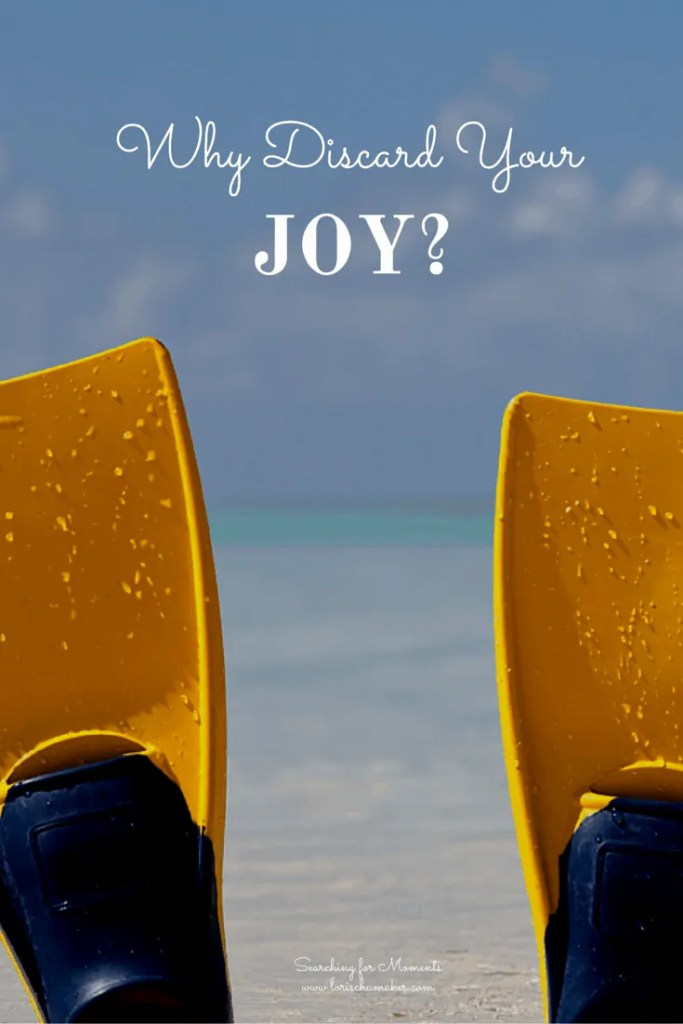 Why Discard Your Joy? If we fail to focus on that which is right, all that is wrong will fill our hearts and ensnare our dreams. - Lori Schumaker - Searching for Moments