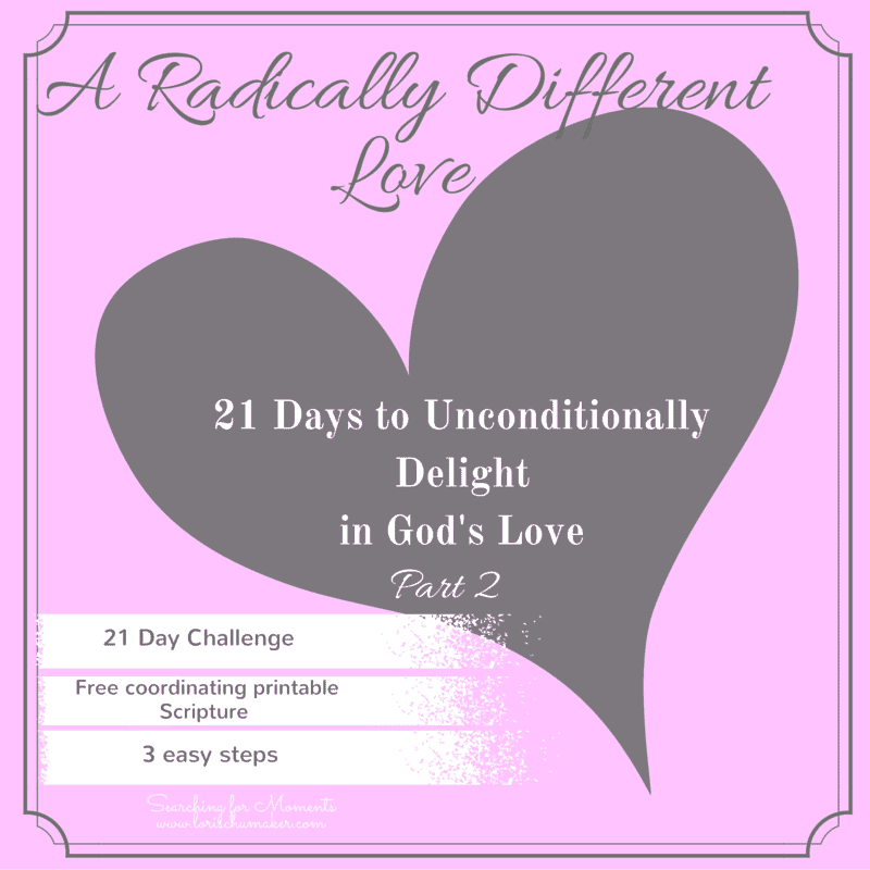 A radically different love - part 2 - challenge- free printable