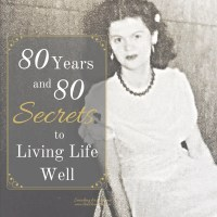 80 Years and 80 Secrets to Living Life Well