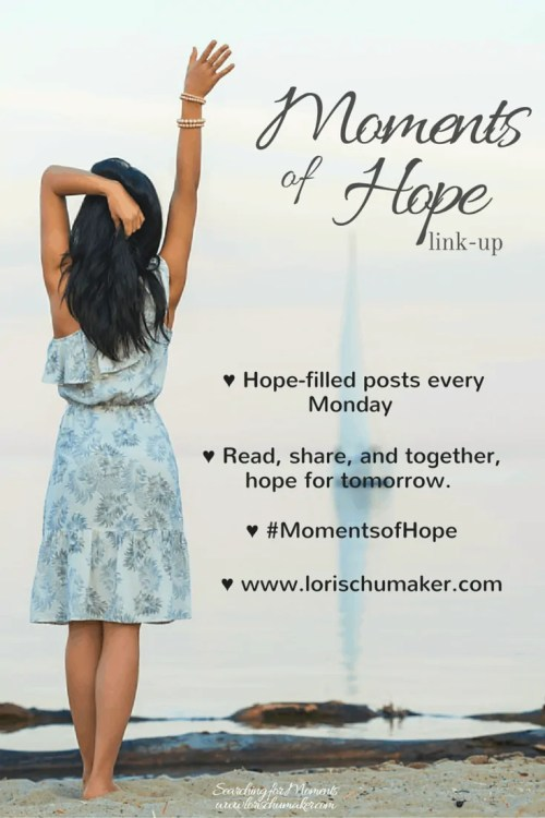 #MomentsofHope - Moments of Hope Link-up; www.lorischumaker.com; Read, share, and together hope for tomorrow.