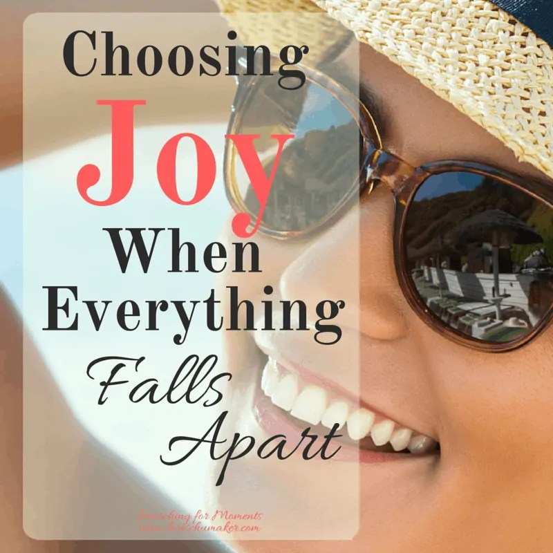 Choosing Joy When Everything Falls Apart