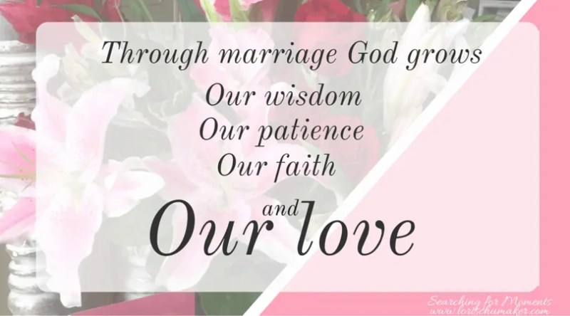 Through marriage God grows our wisdom, our patience, our faith, and our love. Moments of Hope - Lori Schumaker - When Loss Turns Into Moments of Hope