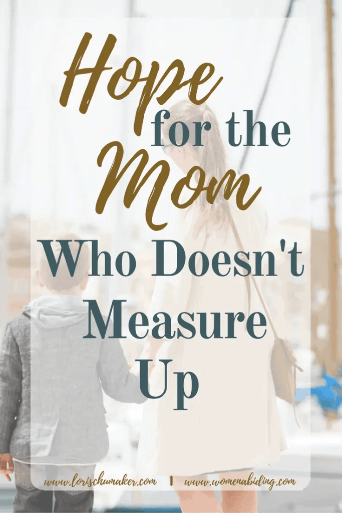Bad Mom day? The next time you begin to feel as though you just don't measure up, fight smart. You can start with these 3 positive steps! - For the Mom Who Doesn't Measure Up - Lori Schumaker for Women Abiding