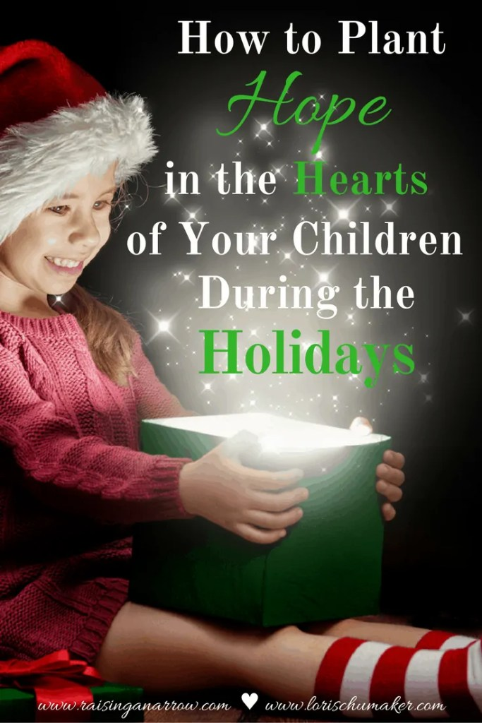 How to Plant Hope in the Hearts of Your Children During the Holidays! Don't let the holiday rush and to-do lists drown out the message of hope that our children so desperately need for life! - Lori Schumaker for Raising an Arrow