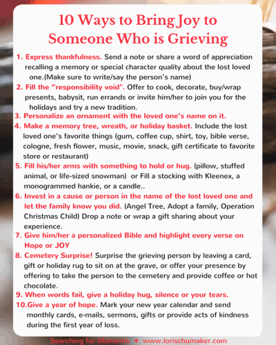 When someone we love is grieving, we often feel at a loss as to how to help. After suffering deep grief herself and then authoring several books on grief, Kathe Wunnenberg gives us 10 Ways to Bring Joy to Someone Who is Grieving by Kathe Wunnenberg for Lori Schumaker