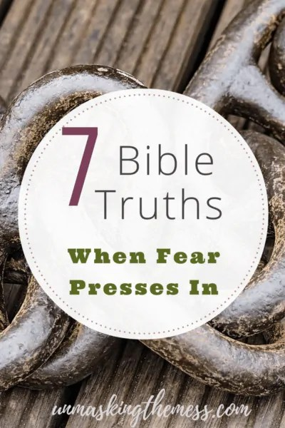 7 Bible Truths When Fear Presses In - Julie Loos - Unmasking the Mess
