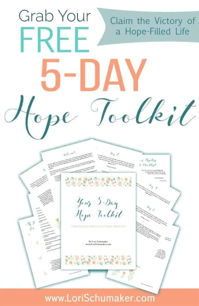 """The 5-Day Hope Toolkit; Claiming the Victory of a Hope-filled Life - In this toolkit you will receive a 5-day series of Scripture and prayers that will give you the power of praying God's Word when you feel discouraged. When we pray His Word, we know we are within His will and that makes all the difference in our prayers. Included is: • A checklist to determine whether you have a hopeful or hopeless attitude. • A beautiful printable image with positive """"I am …."""" statements of truth. • A list of my go-to books about hope. • A list of my go-to blogs and websites when I am in need of encouragement. - Lori Schumaker"""