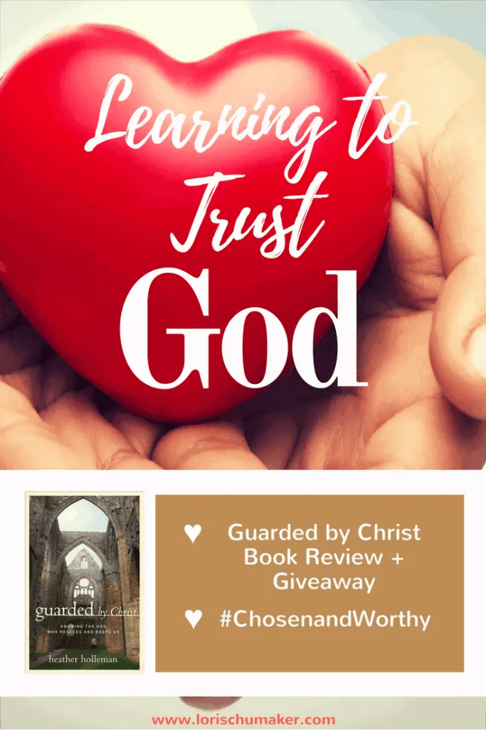 Learning to Trust God {Guarded in Christ Book Review + Giveaway}- We are wired to yearn for human connection. To yearn for trust. Without it we are empty. But when we look to the world to fill that need, we set us and them up for failure. But not when we learn to trust God. #ChosenandWorthy #MomentsofHope - Lori Schumaker