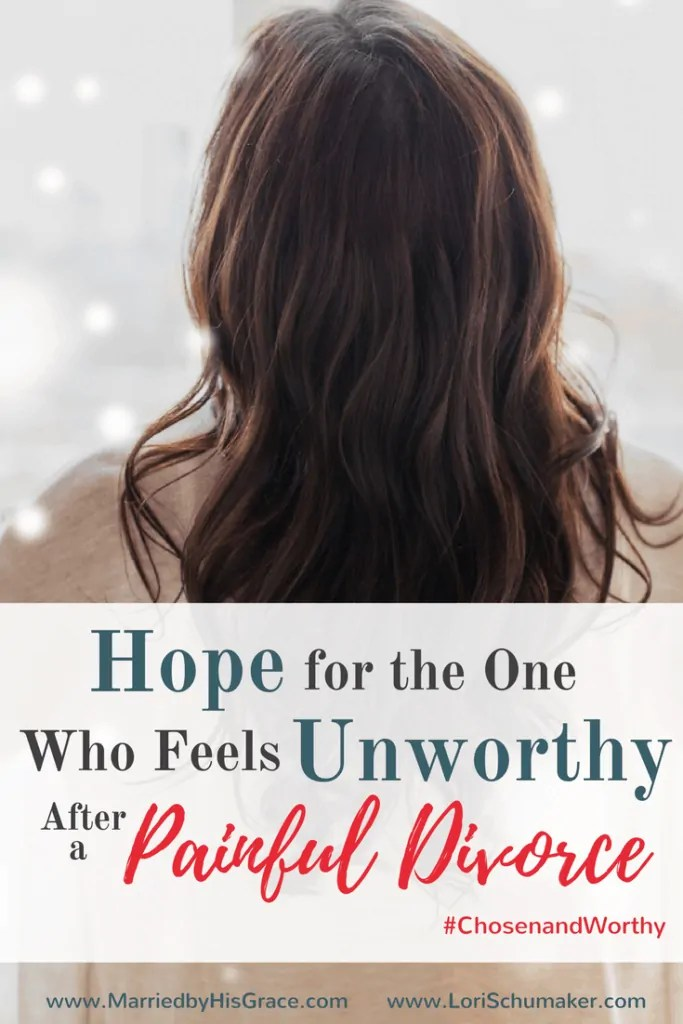 Hope for the One Who Feels Unworthy After a Painful Divorce - Carmen Brown for Lori Schumaker #ChosenandWorthy (a series on identity)