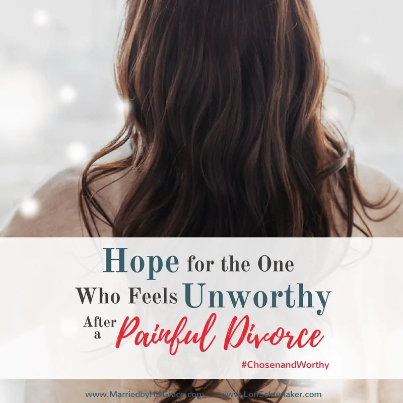 Hope for the One Who Feels Unworthy After a Painful Divorce {#ChosenandWorthy}