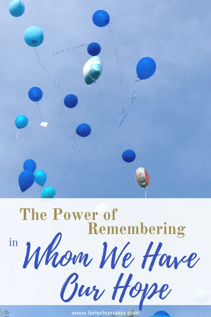 he Power in Remembering in Whom We Have Our Hope - There are moments in life that make us stop. They give us the gift of checking our spirit for a lack of gratitude for the many gifts we have right in front of us. I had this moment as we celebrated a young life gone too soon for us. And as I watched his very brave Mama. Lori Schumaker #MomentsofHope