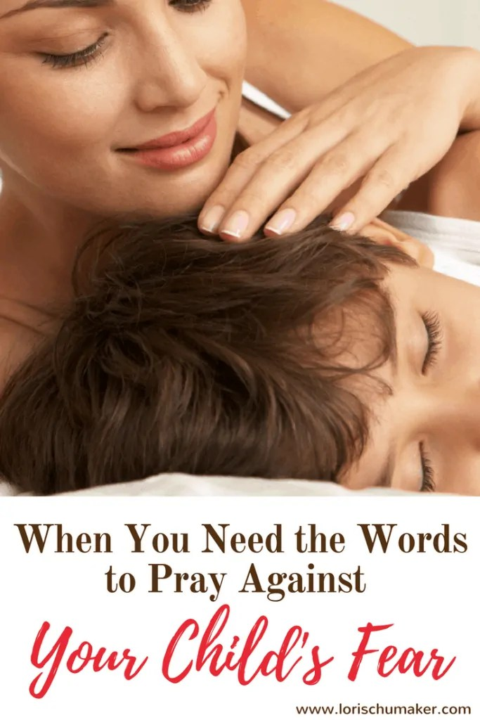 When You Need the Words to Pray Against Your Child's Fear - A Prayer Against My Child's Fear - When we can't seem to find the words ourselves to reach out to the Father, sometimes we just need something to give us a start. Lori Schumaker #MomentsofHope