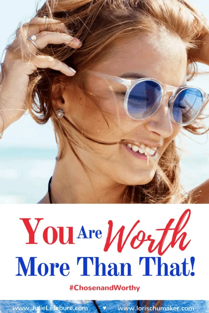 You Are Worth More Than That #ChosenandWorthy ~ Identity ~ Improving self-esteem