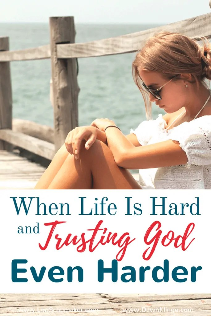 When Life is Hard and Trusting God Even Harder - 2 Simple truths we need to old onto when it iis difficult to trust God. Dawn Klinge for Lori Schumaker