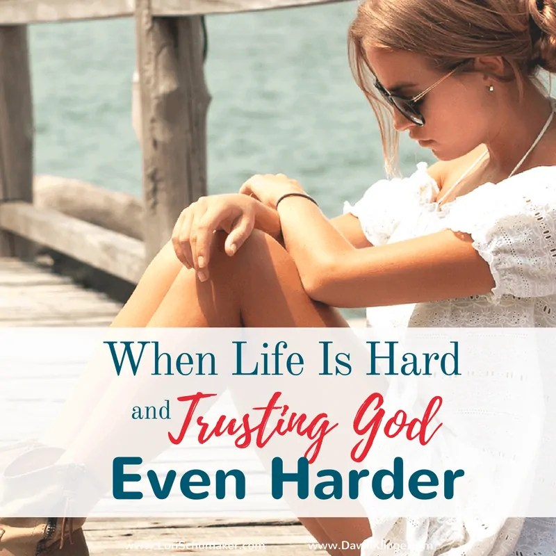 When Life is Hard and Trusting God Even Harder {#MomentsofHope Link-Up}
