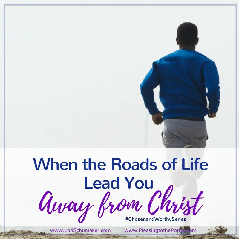 When the Roads of Life Lead You Away from Christ