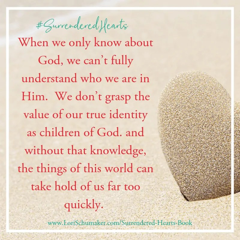 Surrendered Hearts: When we only know about God, we can't fully understand who we are in Him. #SurrenderedHearts